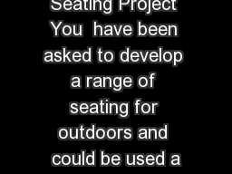 Seating Project You  have been asked to develop a range of seating for outdoors and could be used a