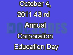 October 4, 2011 43 rd   Annual Corporation Education Day
