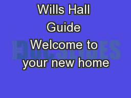 Wills Hall Guide Welcome to your new home