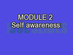 MODULE 2 Self awareness: