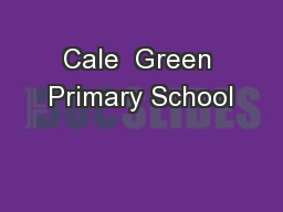 Cale  Green Primary School PowerPoint PPT Presentation