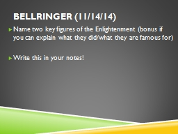 Bellringer ( 11/14/14) Name two key figures of the Enlightenment (bonus if you can explain what the