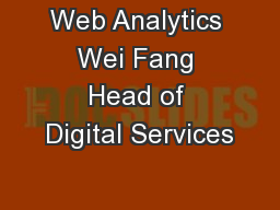 Web Analytics Wei Fang Head of Digital Services