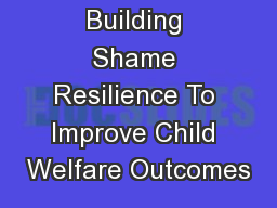Building Shame Resilience To Improve Child Welfare Outcomes