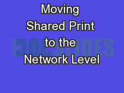 Moving Shared Print to the Network Level