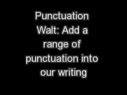 Punctuation Walt: Add a range of punctuation into our writing