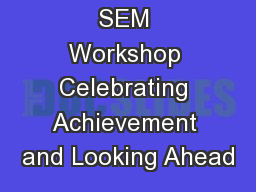 SEM Workshop Celebrating Achievement and Looking Ahead