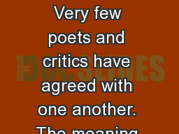 Poetry Definitions Very few poets and critics have agreed with one another. The meaning has changed