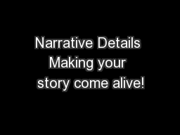 Narrative Details Making your story come alive!