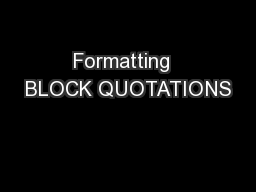 Formatting  BLOCK QUOTATIONS