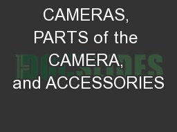 CAMERAS, PARTS of the CAMERA, and ACCESSORIES