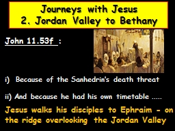Journeys with Jesus 2. Jordan Valley to Bethany PowerPoint PPT Presentation
