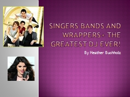 Singers Bands and wrappers  the greatest DJ ever!