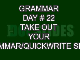 GRAMMAR DAY # 22 TAKE OUT YOUR GRAMMAR/QUICKWRITE SHEET