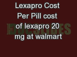 Lexapro Cost Per Pill cost of lexapro 20 mg at walmart PowerPoint PPT Presentation