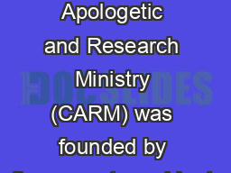 Christian Apologetic and Research Ministry (CARM) was founded by the current president;