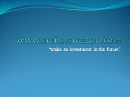 """www.smile.amazon.com """"Make an investment in the future."""""""