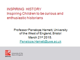 INSPIRING HISTORY  Inspiring Children to be curious and enthusiastic historians