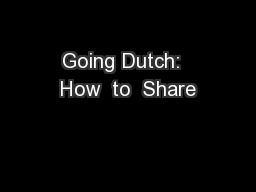 Going Dutch:  How  to  Share