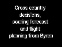 Cross country decisions, soaring forecast and flight planning from Byron