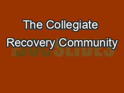The Collegiate Recovery Community PowerPoint PPT Presentation
