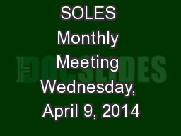 SOLES Monthly Meeting Wednesday, April 9, 2014
