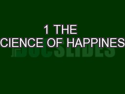1 THE SCIENCE OF HAPPINESS