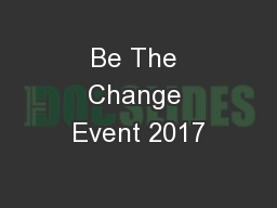 Be The Change Event 2017