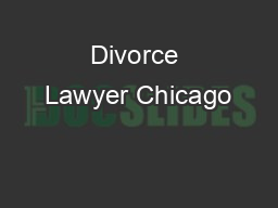 Divorce Lawyer Chicago PowerPoint PPT Presentation