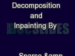 Image Decomposition and Inpainting By                                                   Sparse &