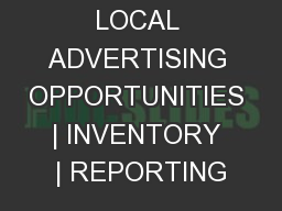 LOCAL ADVERTISING OPPORTUNITIES | INVENTORY | REPORTING