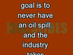 Preventing Oil Spills Our goal is to never have an oil spill, and the industry takes extensive prec PowerPoint PPT Presentation