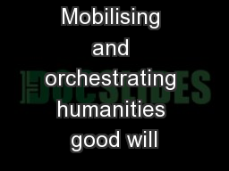 Mobilising and orchestrating humanities good will
