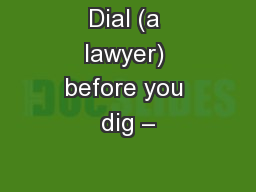 Dial (a lawyer) before you dig – PowerPoint PPT Presentation