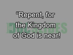 """Repent, for the Kingdom of God is near! PowerPoint PPT Presentation"
