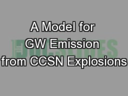 A Model for GW Emission from CCSN Explosions PowerPoint PPT Presentation