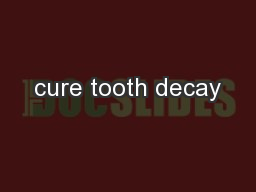 cure tooth decay PowerPoint PPT Presentation