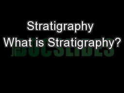Stratigraphy What is Stratigraphy?