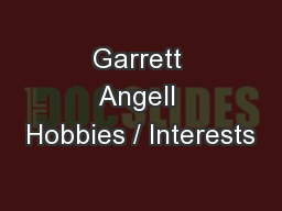 Garrett Angell Hobbies / Interests