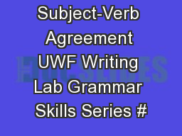 Subject-Verb Agreement UWF Writing Lab Grammar Skills Series #