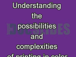 Color Understanding the possibilities and complexities of printing in color.