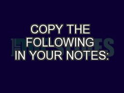 COPY THE FOLLOWING IN YOUR NOTES:
