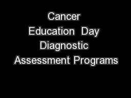 Cancer Education  Day Diagnostic Assessment Programs