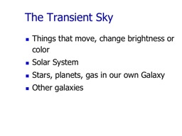 The Transient Sky Things that move, change brightness or color