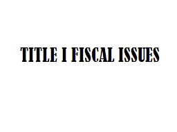 TITLE I FISCAL ISSUES FEDERAL PROGRAMS FUNDING ISSUES
