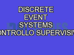 DISCRETE EVENT SYSTEMS CONTROLLO SUPERVISIVO