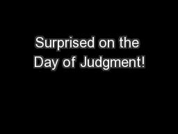 Surprised on the Day of Judgment!