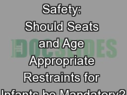 Aviation Safety: Should Seats and Age Appropriate Restraints for Infants be Mandatory?