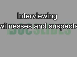 Interviewing witnesses and suspects