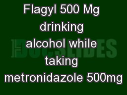 Generic Flagyl 500 Mg drinking alcohol while taking metronidazole 500mg